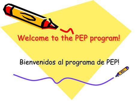 Welcome to the PEP program! Welcome to the PEP program! Bienvenidos al programa de PEP! Bienvenidos al programa de PEP!