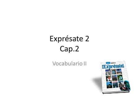 Exprésate 2 Cap.2 Vocabulario II. Learning Target: I can describe a house and things inside it.
