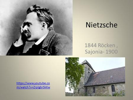 Nietzsche 1844 Röcken, Sajonia- 1900 https://www.youtube.co m/watch?v=ZrplgbrSkKw.