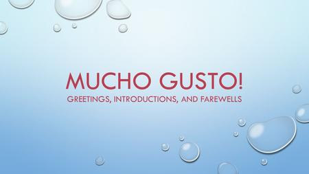 MUCHO GUSTO! GREETINGS, INTRODUCTIONS, AND FAREWELLS.