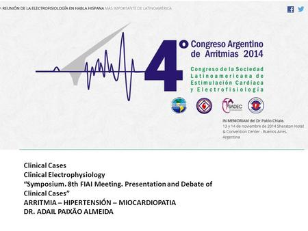 "Clinical Cases Clinical Electrophysiology ""Symposium. 8th FIAI Meeting. Presentation and Debate of Clinical Cases"" ARRITMIA – HIPERTENSIÓN – MIOCARDIOPATIA."
