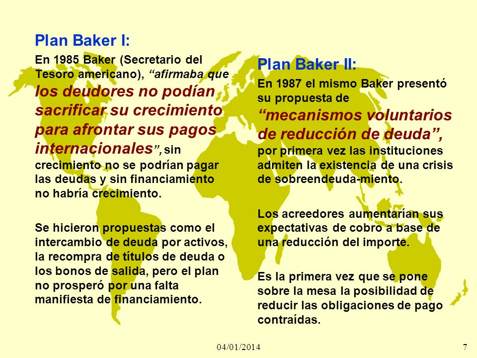 04/01/20148 Plan Brady: En 1989 Baker (Secretario de Estado americano), dirigido básicamente a países altamente endeudados con los bancos internacionales.