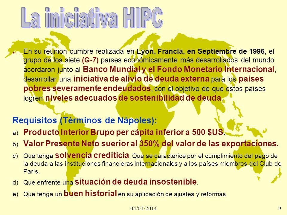 04/01/201410 La aplicación de la iniciativa HIPC requiere de la superación de dos etapas previas: 1ª Durante tres años el país se someterá a un Plan de Ajuste Estructural (PAE ), durante este período se reduciría el servicio de la deuda por encima del 67%.