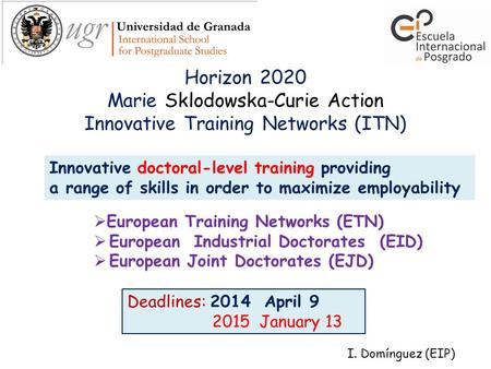 Horizon 2020 Marie Sklodowska-Curie Action Innovative Training Networks (ITN)  European Training Networks (ETN)  European Industrial Doctorates (EID)