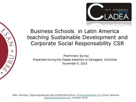 Business Schools in Latin America teaching Sustainable Development and Corporate Social Responsability CSR Preliminary Survey Presented during the Cladea.
