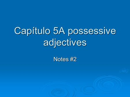 Capítulo 5A possessive adjectives Notes #2. What are possessive adjectives?  In English these are: my, your, his, her, its, our, and their  They tell.