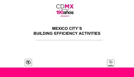 MEXICO CITY´S BUILDING EFFICIENCY ACTIVITIES. Mexico City.