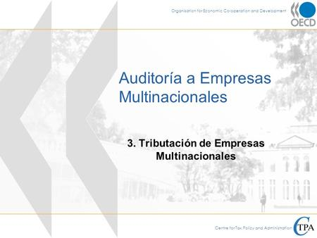 Centre for Tax Policy and Administration Organisation for Economic Co-operation and Development Auditoría a Empresas Multinacionales 3. Tributación de.