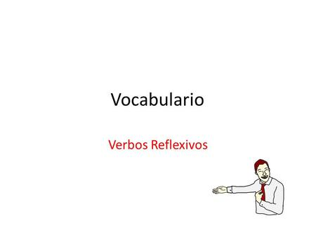 Vocabulario Verbos Reflexivos. Acostarse To lie down/to go to bed Afeitarse To shave (oneself)