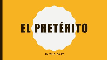 EL PRETÉRITO IN THE PAST. THE PRETERITE The preterite is used to express an action completed at a definite time in the past. This tense is usually referred.