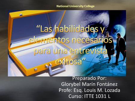 Preparado Por: Glorybel Marín Fontánez Profe: Esq. Louis M. Lozada Curso: ITTE 1031 L National University College.