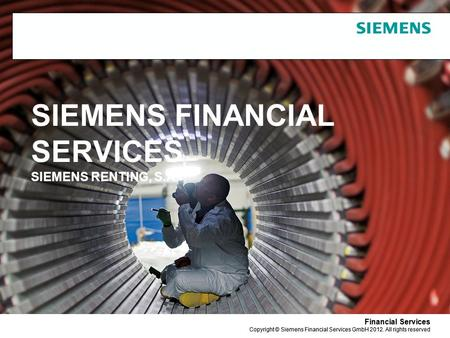Financial Services Copyright © Siemens Financial Services GmbH 2012. All rights reserved Financial Services Copyright © Siemens Financial Services GmbH.