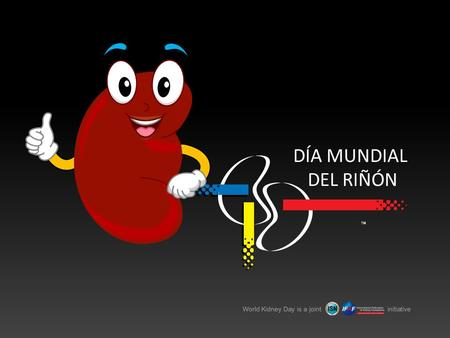 World Kidney Day is a joint initiative DÍA MUNDIAL DEL RIÑÓN.