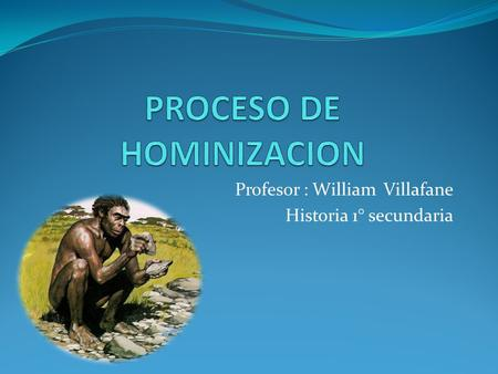 Profesor : William Villafane Historia 1° secundaria.