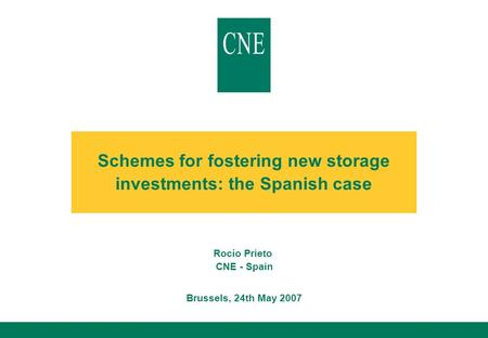Schemes for fostering new storage investments: the Spanish case Rocío Prieto CNE - Spain Brussels, 24th May 2007.