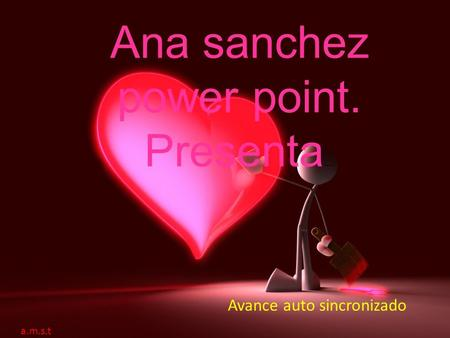 Ana sanchez power point. Presenta …. Avance auto sincronizado a.m.s.t.
