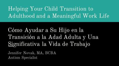 Helping Your Child Transition to Adulthood and a Meaningful Work Life C ó mo Ayudar a Su Hijo en la Transici ó n a la Adad Adulta y Una Significativa la.