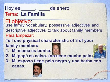 El objetivo: use family vocabulary, possessive adjectives and descriptive adjectives to talk about family members Para Empezar: Tell one physical characteristic.