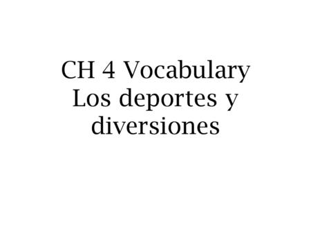 CH 4 Vocabulary Los deportes y diversiones. El disastre.