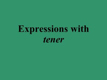 Expressions with tener tengo tienes tiene tenemos tenéis tienen Remember that tener is an irregular -er verb that is conjugated as follows: Notice the.