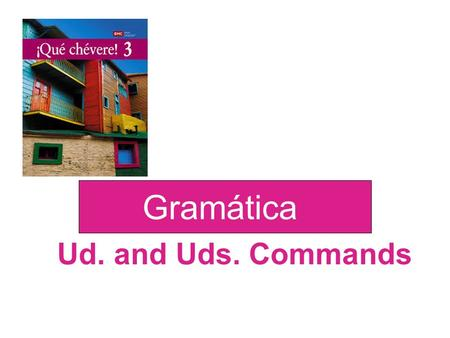 Ud. and Uds. Commands Gramática. To give an affirmative or negative command in the Ud. or Uds. form, use the present- tense yo form as the stem, just.