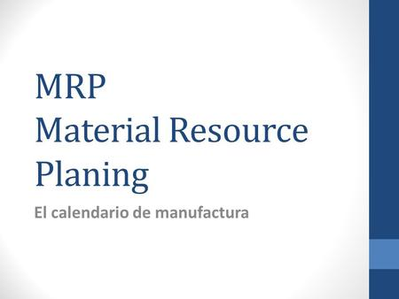 MRP Material Resource Planing El calendario de manufactura.