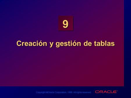 Copyright  Oracle Corporation, 1998. All rights reserved. 9 Creación y gestión de tablas.