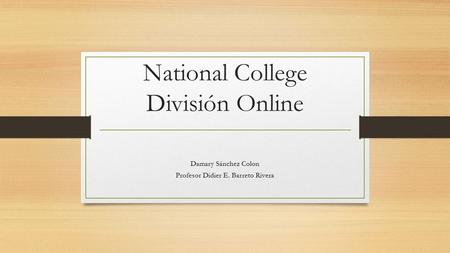 National College División Online Damary Sánchez Colon Profesor Didier E. Barreto Rivera.