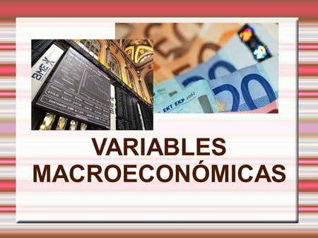 VARIABLES MACROECONÓMICAS.