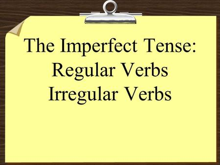 The Imperfect Tense: Regular Verbs Irregular Verbs.