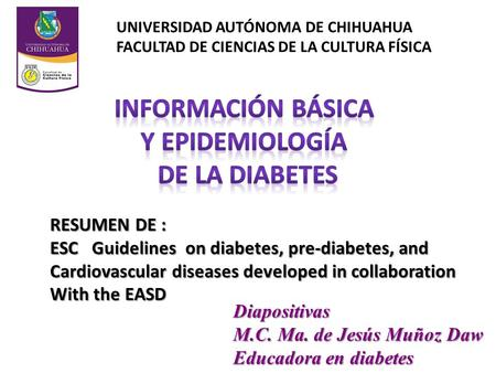 RESUMEN DE : ESC Guidelines on diabetes, pre-diabetes, and Cardiovascular diseases developed in collaboration With the EASD UNIVERSIDAD AUTÓNOMA DE CHIHUAHUA.