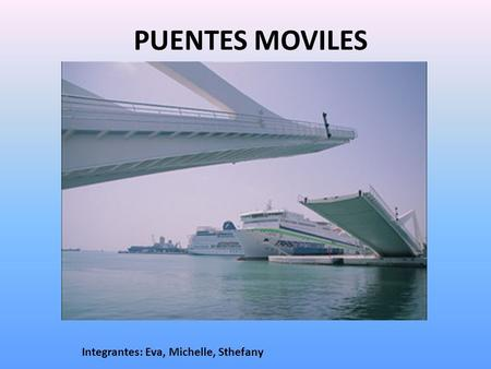 PUENTES MOVILES Integrantes: Eva, Michelle, Sthefany.