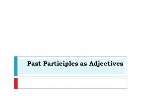 "Past Participles as Adjectives.  Adjectives that are formed from verbs are called past participles.  In ENGLISH past participles usually end in  ""ed"""