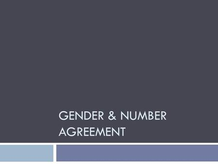 GENDER & NUMBER AGREEMENT. Gender of Nouns  What is a noun?  Represents a person, place, thing, or idea  In Spanish, all nouns are either masculine.