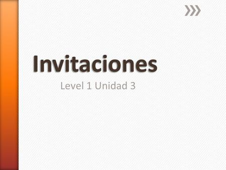Level 1 Unidad 3. » There are different expressions to invite in Spanish. ˃¿Quieres acompañarme a…? ˃¿Quieres …? ˃Vamos a… ˃Te invito a… » Verbs.