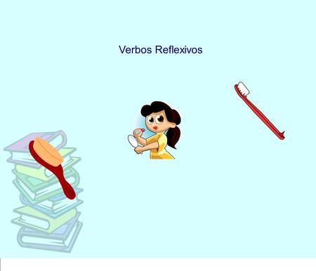 Verbos Reflexivos. Reflexive verbs are used when the subject of the verb both performs and receives the action. *Remember to always use the reflexive.