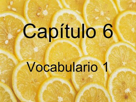 Capítulo 6 Vocabulario 1. ¿Qué vas a pedir? What are you going to order?