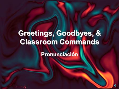 Greetings, Goodbyes, & Classroom Commands Pronunciación.
