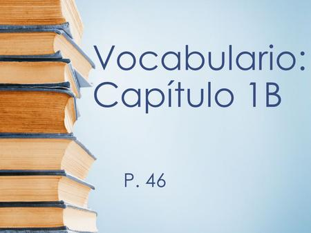 Vocabulario: Capítulo 1B P. 46 las actividades extracurriculares extracurricular activities.