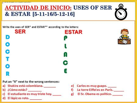 "Write the uses of SER* and ESTAR** according to the letters: Put an ""X"" next to the wrong sentences: a)Shakira está colombiana. _______e) Carlos es muy."
