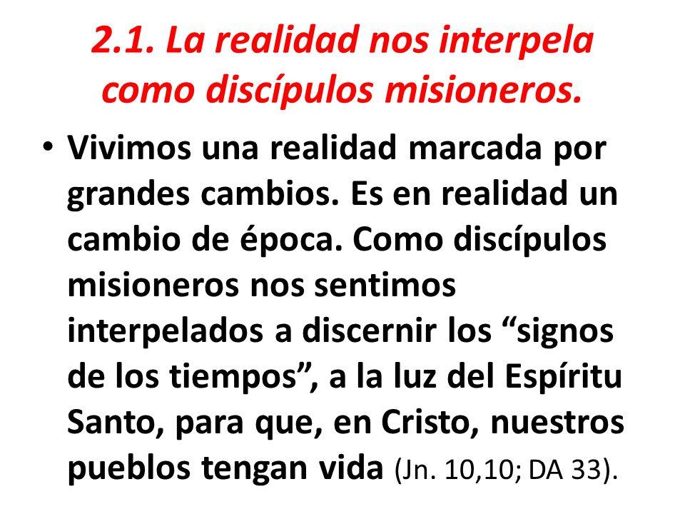 2.1.La realidad nos interpela como discípulos misioneros.