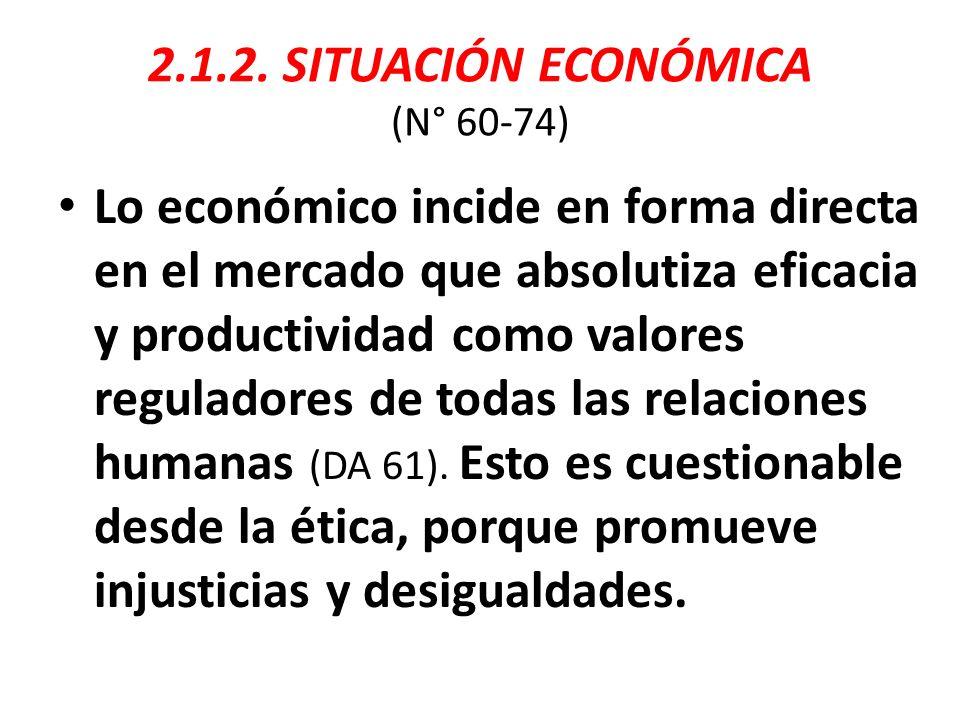 La dinámica exclusiva del mercado lleva a la concentración de poder, optimización de ganancias para pocos, despreocupación por el empleo o por empresas medias y pequeñas, menos rentables (DA 62).