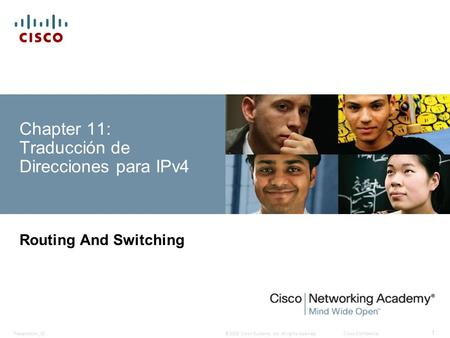 © 2008 Cisco Systems, Inc. All rights reserved.Cisco ConfidentialPresentation_ID 1 Chapter 11: Traducción de Direcciones para IPv4 Routing And Switching.