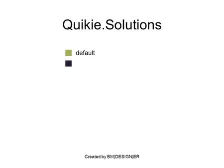 Created by BM|DESIGN|ER Quikie.Solutions default.