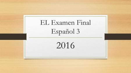 EL Examen Final Español 3 2016. Speaking You will select ONE scenario BEFORE the day of the exam and practice in class and at home!!! WOO-HOO You may.