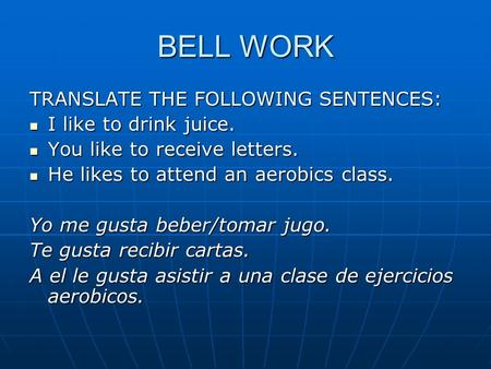 BELL WORK TRANSLATE THE FOLLOWING SENTENCES: I like to drink juice. I like to drink juice. You like to receive letters. You like to receive letters. He.