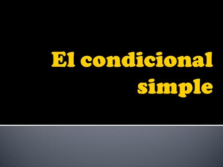 El condicional simple.