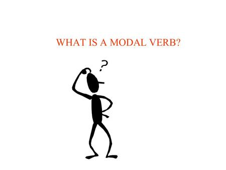 WHAT IS A MODAL VERB?. IT MAY LOOK A BIT CONFUSING BUT IT IS NOT SO DIFFICULT,,, YOU'LL SEE…