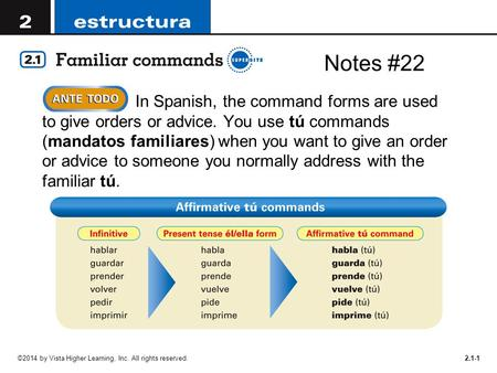 ©2014 by Vista Higher Learning, Inc. All rights reserved.2.1-1  In Spanish, the command forms are used to give orders or advice. You use tú commands (mandatos.