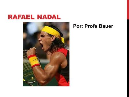 RAFAEL NADAL Por: Profe Bauer. Rafael Nadal was born in Manacor, Mallorca, Spain on March 6, 1986. He is a professional tennis player, currently ranked.